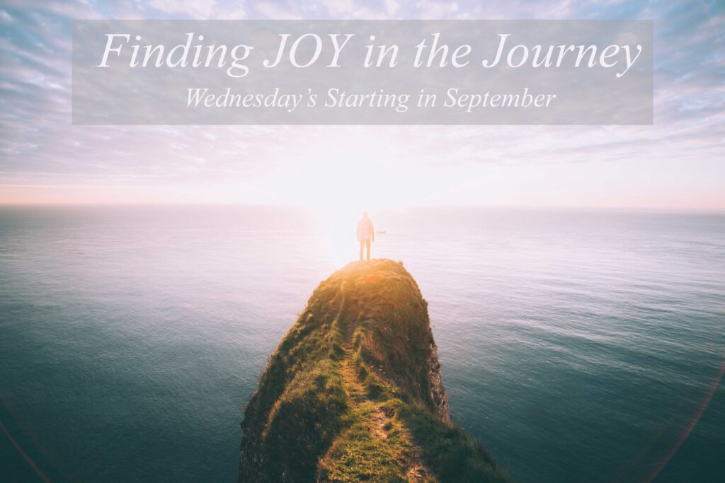 Finding Joy in the Journey Class Starting Wednesdays in September