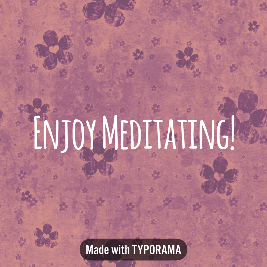 Enjoy the many different ways to meditate