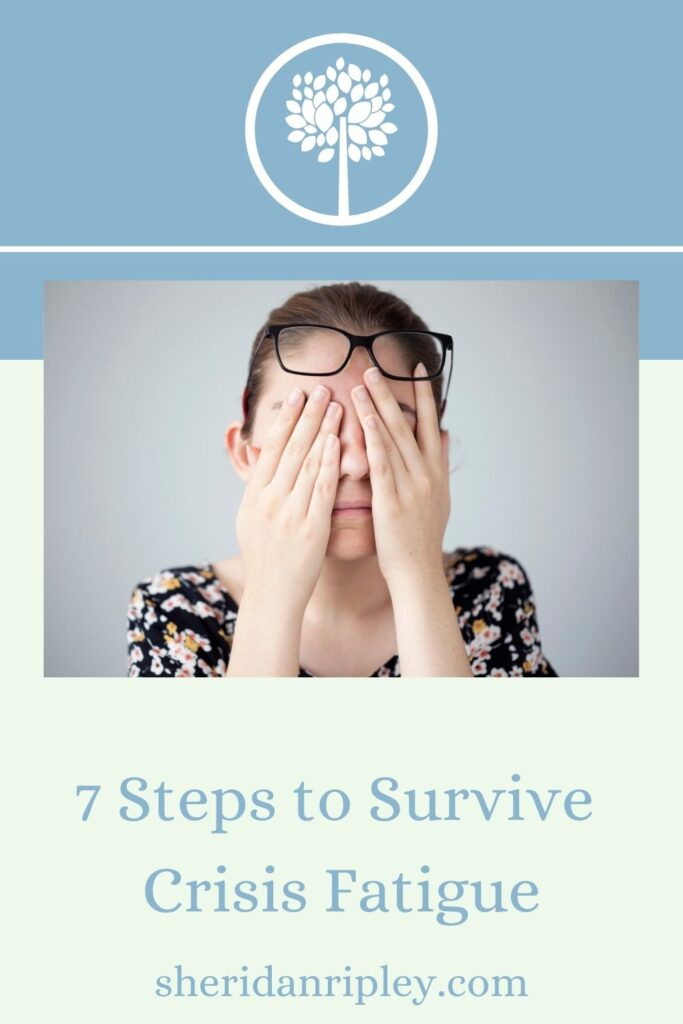17. 7 Steps to Survive Crisis Fatigue – Stupid Covid!